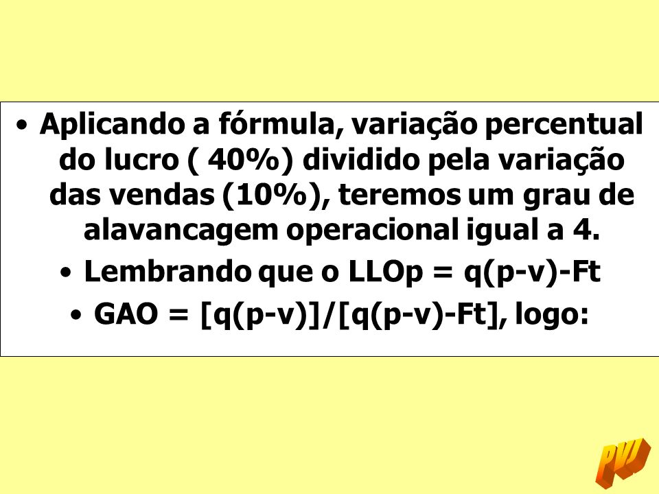 Lembrando que o LLOp = q(p-v)-Ft GAO = [q(p-v)]/[q(p-v)-Ft], logo:
